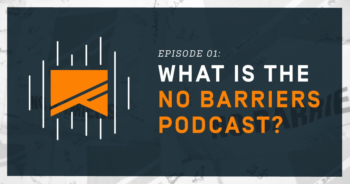 Episode 1, what is the No Barriers podcast