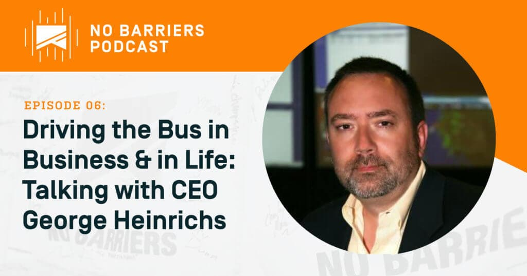 Driving the Bus in Business and Life, talking with CEO George Heinrichs